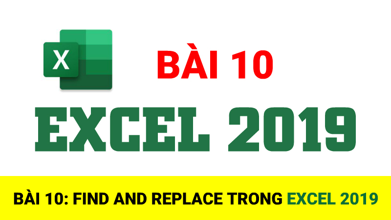 Bài 10: Find And Repalce trong Excel 2019