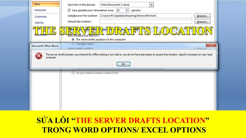 "Sửa lỗi ""The server drafts location"" trong Word Options/ Excel Options"